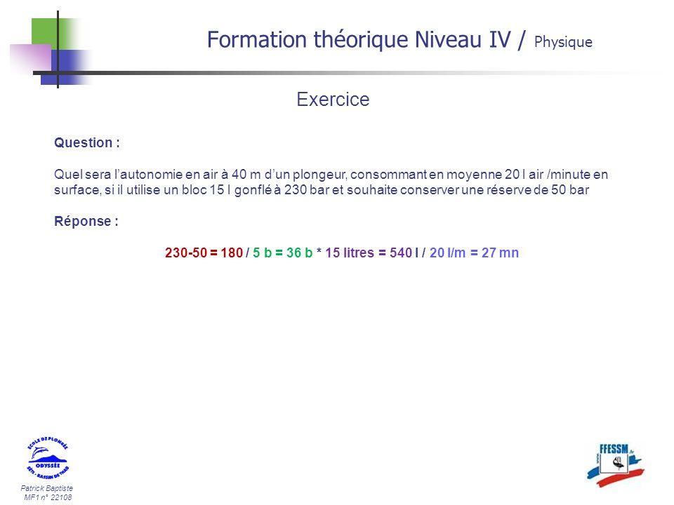 Patrick Baptiste MF1 n° 22108 Formation théorique Niveau IV / Physique Question : Quel sera lautonomie en air à 40 m dun plongeur, consommant en moyen