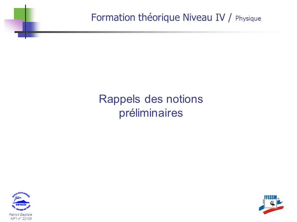 Patrick Baptiste MF1 n° 22108 Rappels des notions préliminaires Formation théorique Niveau IV / Physique