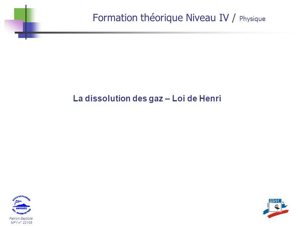 Patrick Baptiste MF1 n° 22108 La dissolution des gaz – Loi de Henri Formation théorique Niveau IV / Physique