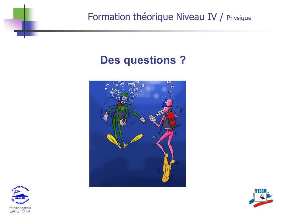 Patrick Baptiste MF1 n° 22108 Des questions ? Formation théorique Niveau IV / Physique
