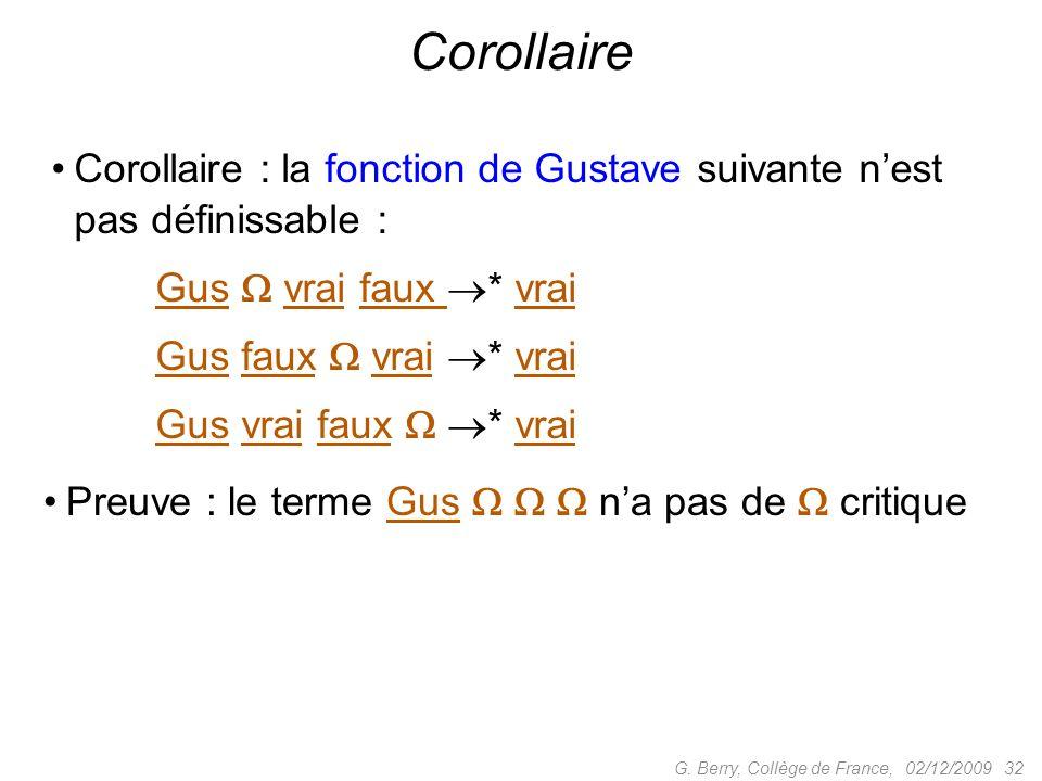 Corollaire : la fonction de Gustave suivante nest pas définissable : Gus vrai faux * vrai Gus faux vrai * vrai Gus vrai faux * vrai 02/12/2009 32G.