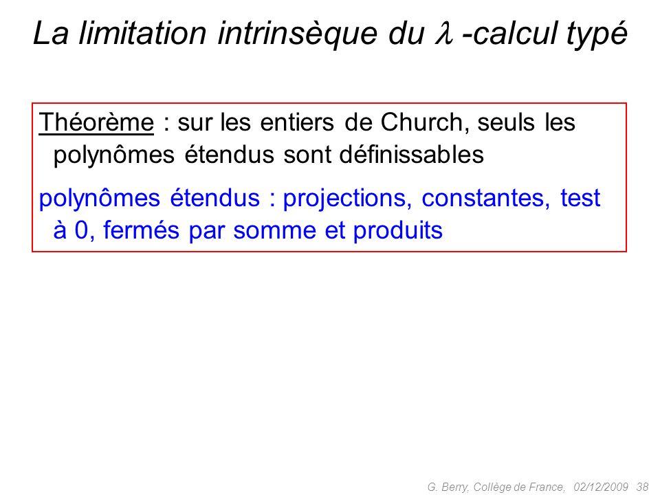 Théorème : sur les entiers de Church, seuls les polynômes étendus sont définissables polynômes étendus : projections, constantes, test à 0, fermés par somme et produits 02/12/2009 38G.