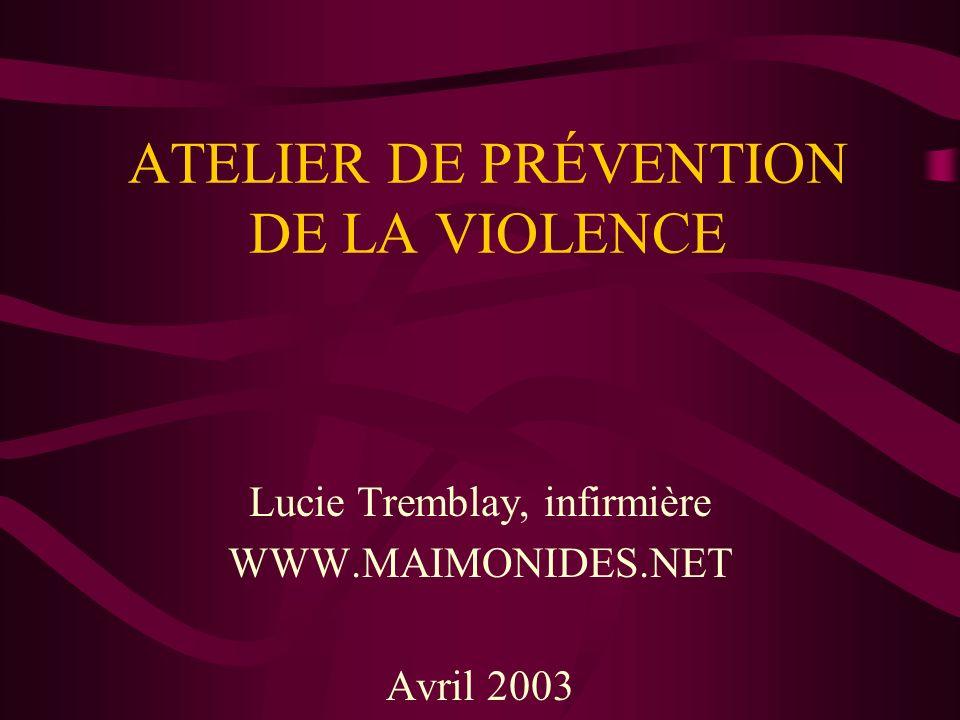 ATELIER DE PRÉVENTION DE LA VIOLENCE Lucie Tremblay, infirmière WWW.MAIMONIDES.NET Avril 2003