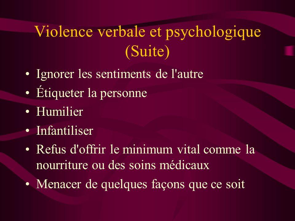 Violence verbale et psychologique (Suite) Ignorer les sentiments de l'autre Étiqueter la personne Humilier Infantiliser Refus d'offrir le minimum vita