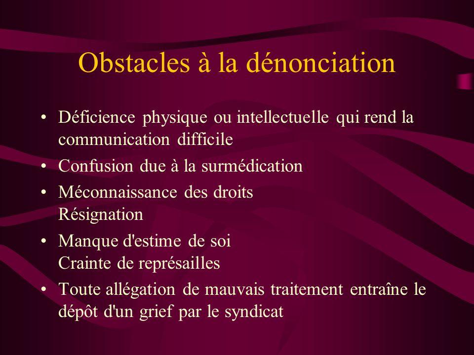 Obstacles à la dénonciation Déficience physique ou intellectuelle qui rend la communication difficile Confusion due à la surmédication Méconnaissance