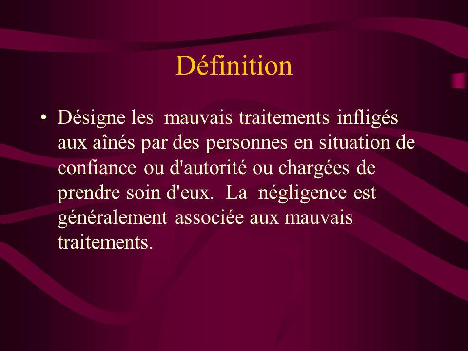 Définition Désigne les mauvais traitements infligés aux aînés par des personnes en situation de confiance ou d'autorité ou chargées de prendre soin d'