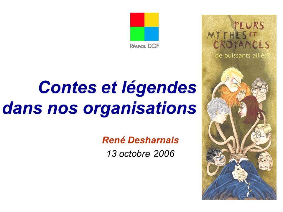 Contes et légendes dans nos organisations René Desharnais 13 octobre 2006