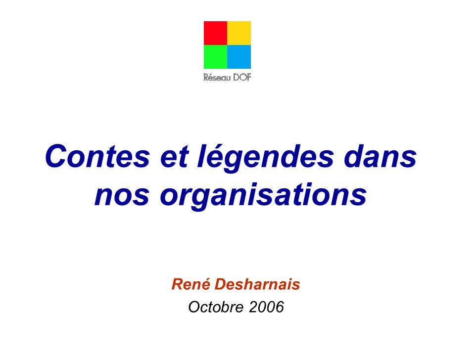 Contes et légendes dans nos organisations René Desharnais Octobre 2006