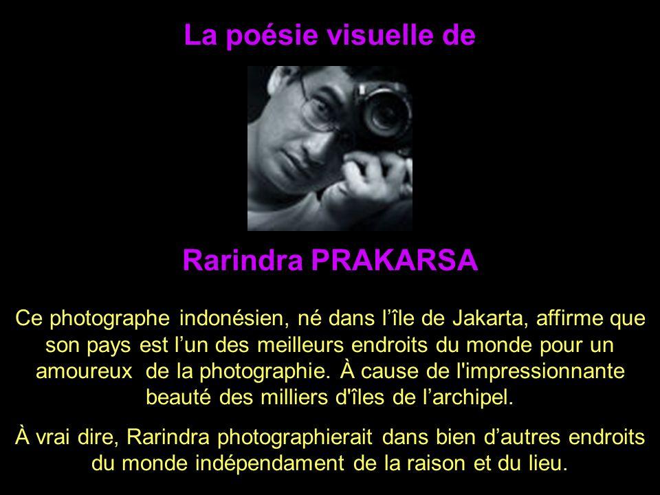 La poésie visuelle de Ce photographe indonésien, né dans lîle de Jakarta, affirme que son pays est lun des meilleurs endroits du monde pour un amoureux de la photographie.