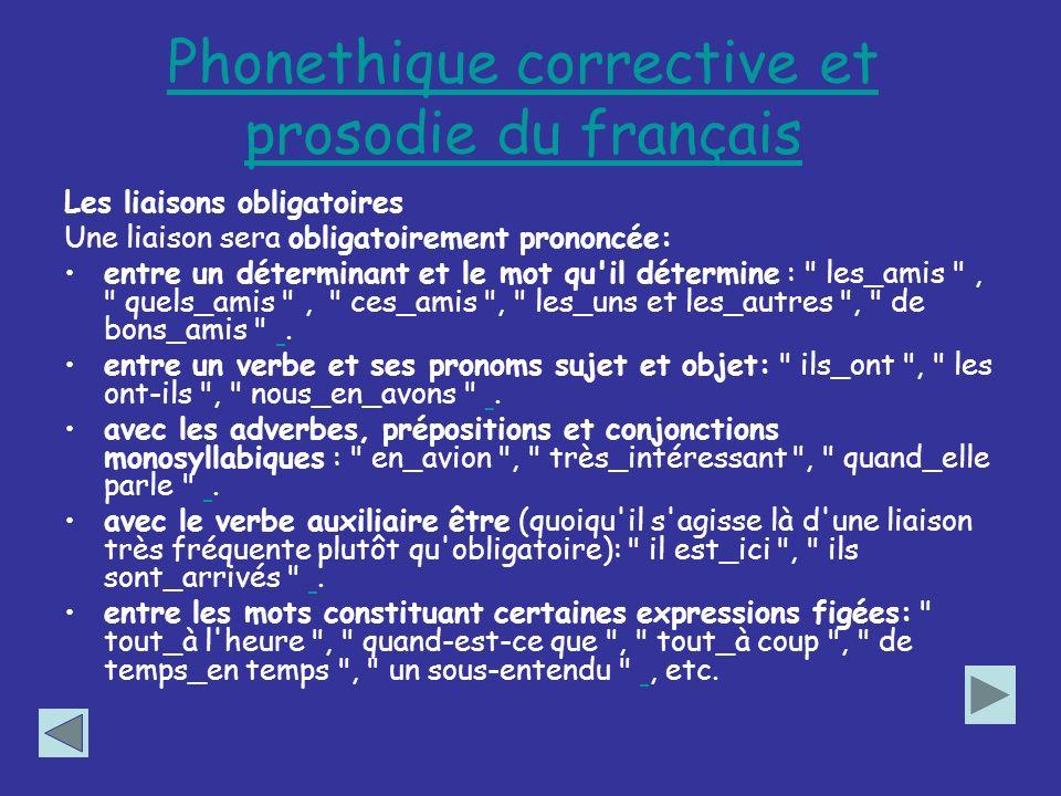Phonethique corrective et prosodie du français Les liaisons obligatoires Une liaison sera obligatoirement prononcée: entre un déterminant et le mot qu