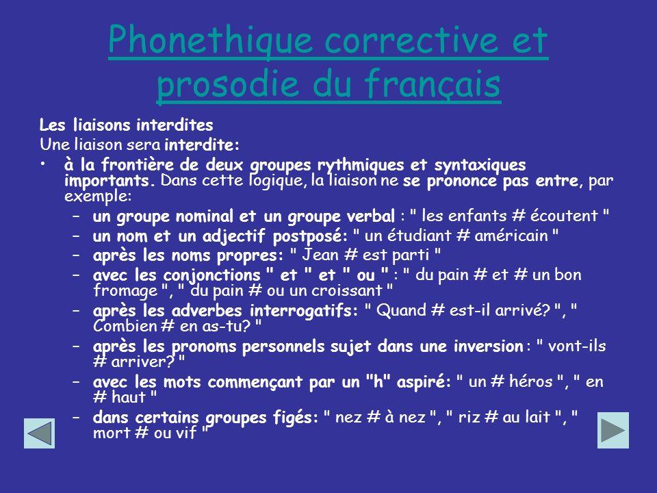 Phonethique corrective et prosodie du français Les liaisons interdites Une liaison sera interdite: à la frontière de deux groupes rythmiques et syntax