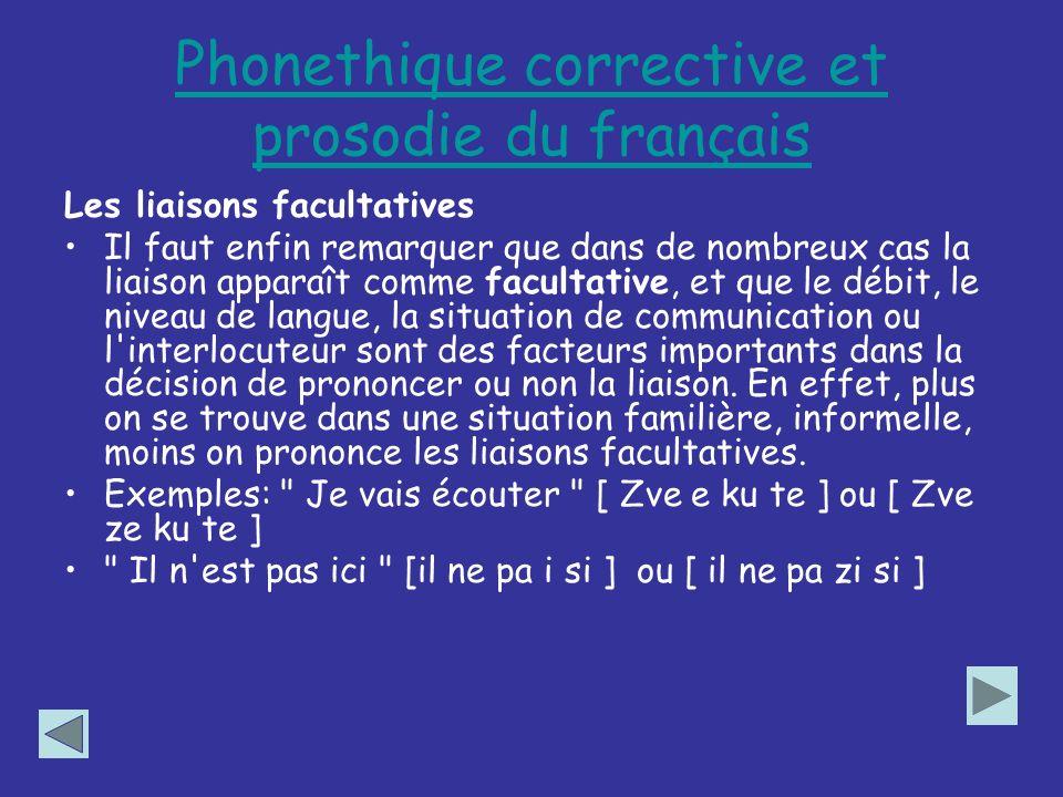 Phonethique corrective et prosodie du français Les liaisons facultatives Il faut enfin remarquer que dans de nombreux cas la liaison apparaît comme fa