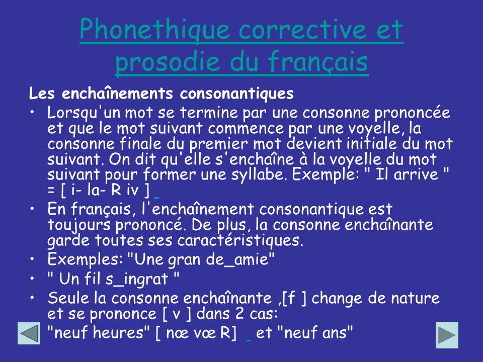 Phonethique corrective et prosodie du français Les enchaînements consonantiques Lorsqu'un mot se termine par une consonne prononcée et que le mot suiv