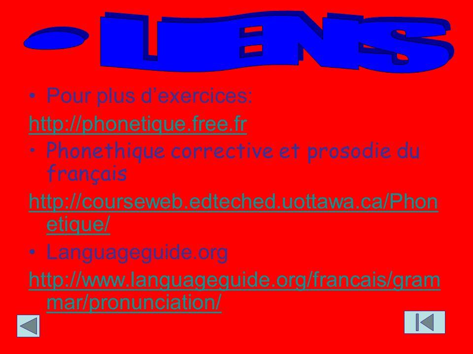 Pour plus dexercices: http://phonetique.free.fr Phonethique corrective et prosodie du français http://courseweb.edteched.uottawa.ca/Phon etique/ Langu