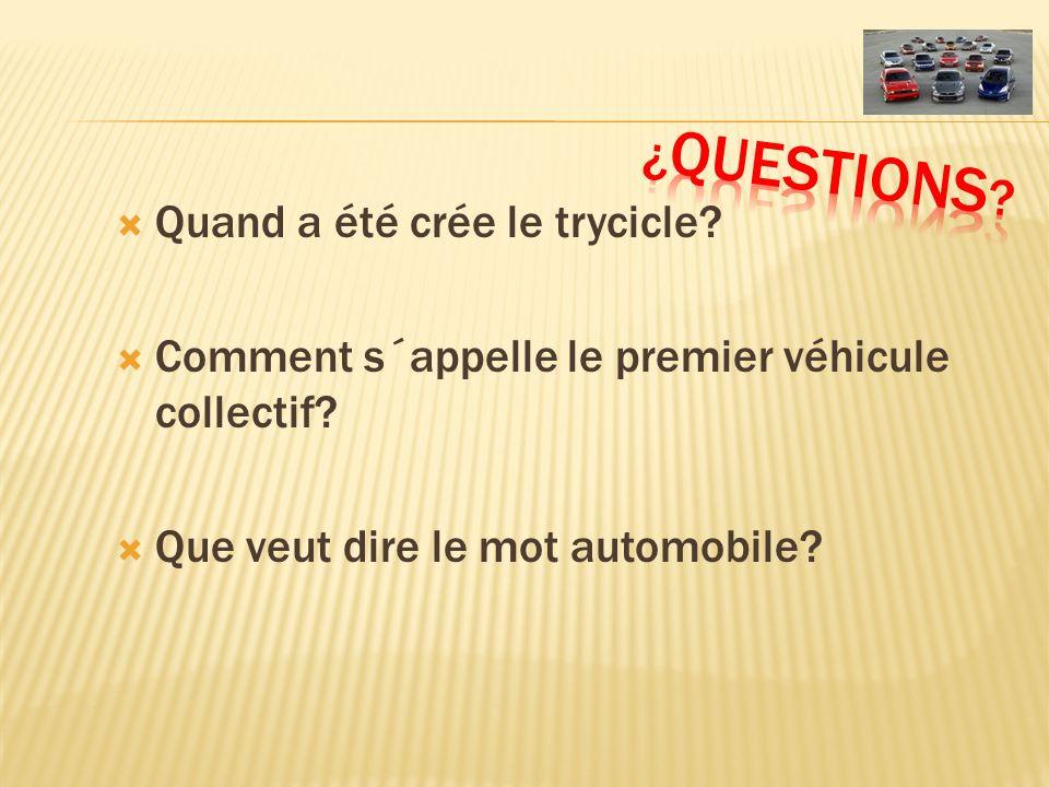 Quand a été crée le trycicle? Comment s´appelle le premier véhicule collectif? Que veut dire le mot automobile?