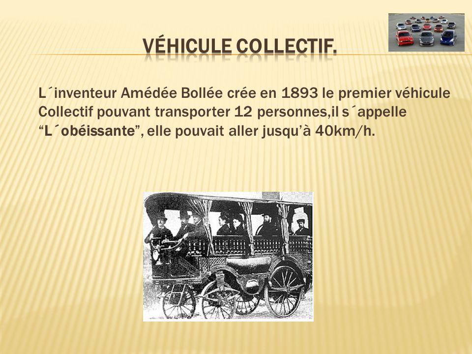 L´inventeur Amédée Bollée crée en 1893 le premier véhicule Collectif pouvant transporter 12 personnes,il s´appelleL´obéissante, elle pouvait aller jus