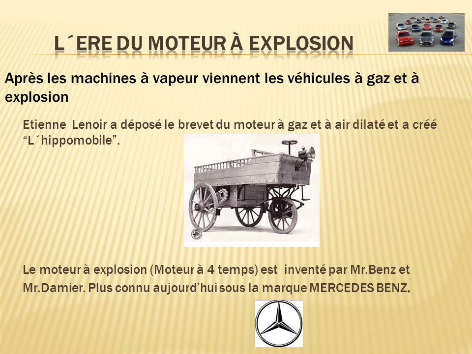 Etienne Lenoir a déposé le brevet du moteur à gaz et à air dilaté et a créé L´hippomobile. Le moteur à explosion (Moteur à 4 temps) est inventé par Mr