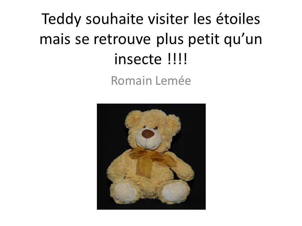 Teddy souhaite visiter les étoiles mais se retrouve plus petit quun insecte !!!! Romain Lemée