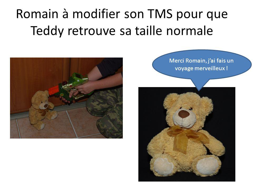 Romain à modifier son TMS pour que Teddy retrouve sa taille normale Merci Romain, jai fais un voyage merveilleux !