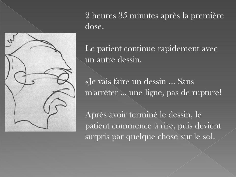 2 heures 35 minutes après la première dose. Le patient continue rapidement avec un autre dessin. «Je vais faire un dessin... Sans m'arrêter... une lig