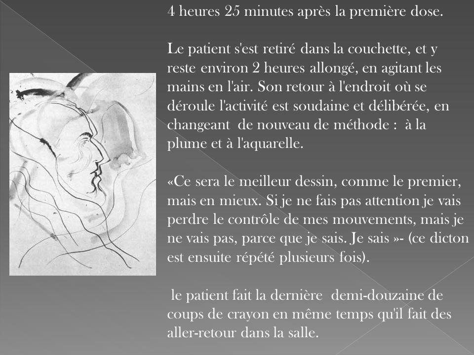 4 heures 25 minutes après la première dose. Le patient s'est retiré dans la couchette, et y reste environ 2 heures allongé, en agitant les mains en l'