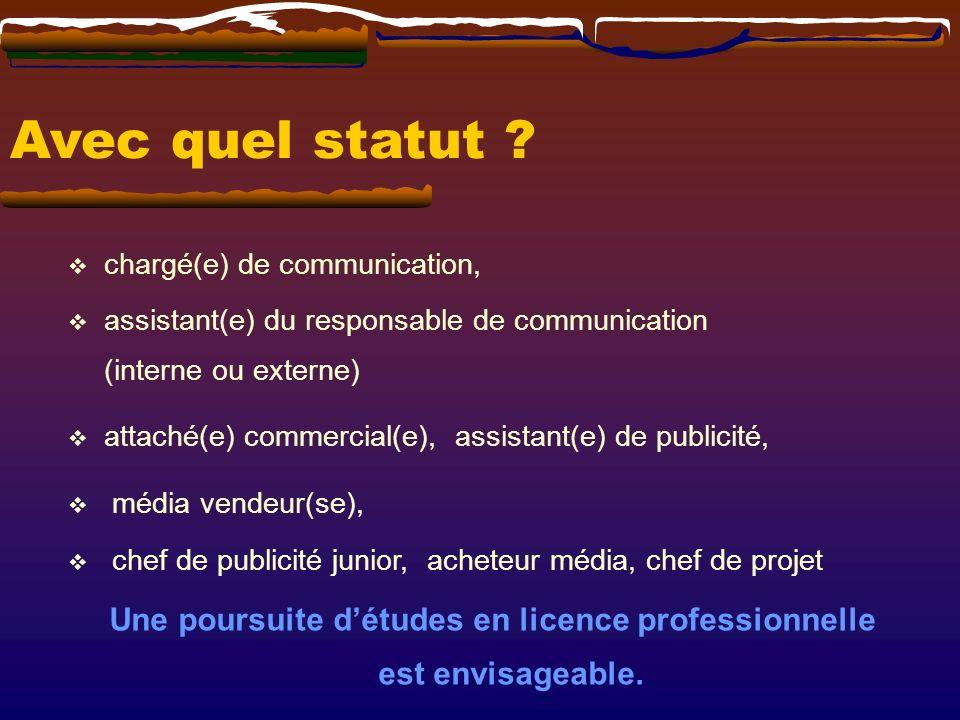 Avec quel statut ? chargé(e) de communication, assistant(e) du responsable de communication (interne ou externe) attaché(e) commercial(e), assistant(e