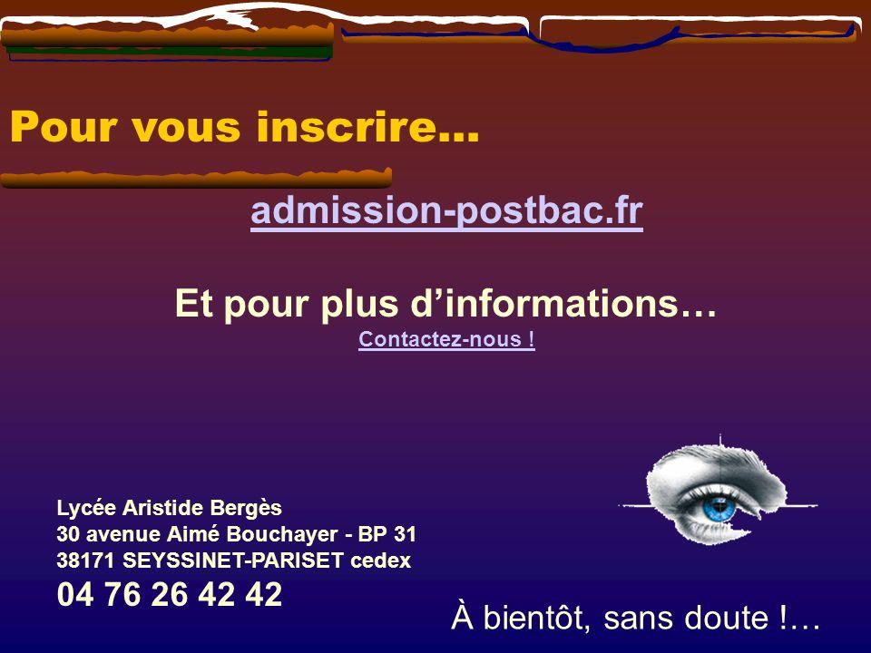 Pour vous inscrire… admission-postbac.fr Et pour plus dinformations… Contactez-nous ! Lycée Aristide Bergès 30 avenue Aimé Bouchayer - BP 31 38171 SEY
