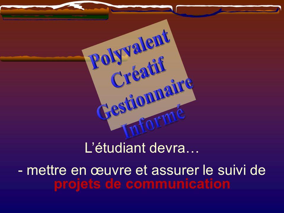 Létudiant devra… - mettre en œuvre et assurer le suivi de projets de communication