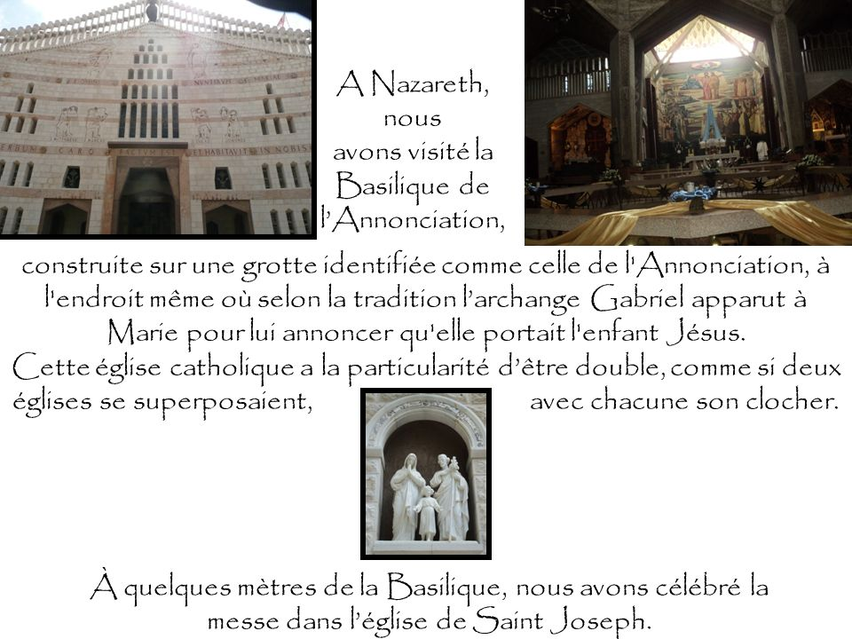 construite sur une grotte identifiée comme celle de l'Annonciation, à l'endroit même où selon la tradition larchange Gabriel apparut à Marie pour lui