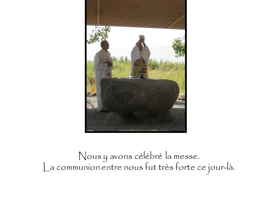 Nous y avons célébré la messe. La communion entre nous fut très forte ce jour-là.