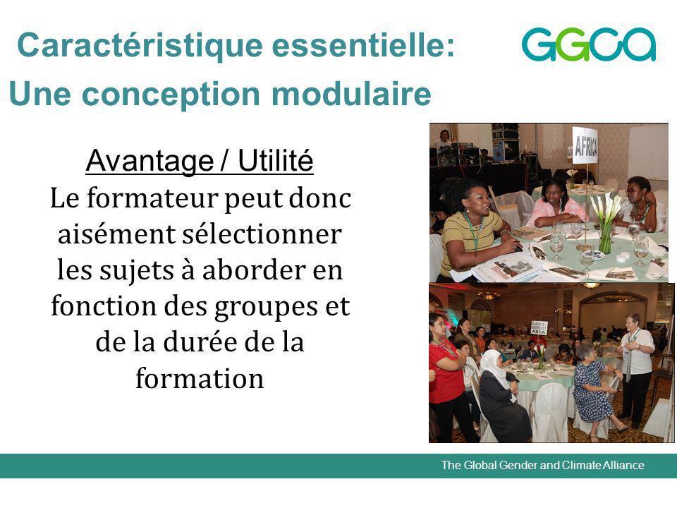 The Global Gender and Climate Alliance Caractéristique essentielle: Une conception modulaire Avantage / Utilité Le formateur peut donc aisément sélectionner les sujets à aborder en fonction des groupes et de la durée de la formation