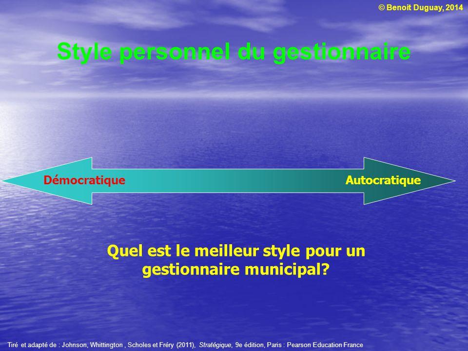 © Benoit Duguay, 2014 Style personnel du gestionnaire AutocratiqueDémocratique Quel est le meilleur style pour un gestionnaire municipal? Tiré et adap