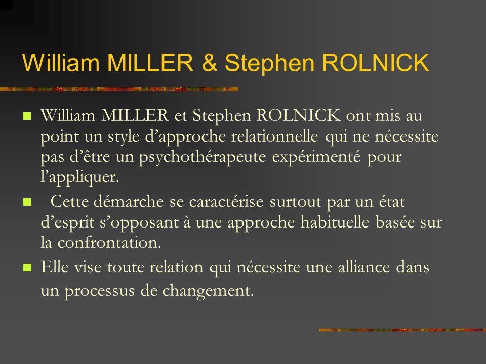 William MILLER & Stephen ROLNICK William MILLER et Stephen ROLNICK ont mis au point un style dapproche relationnelle qui ne nécessite pas dêtre un psy