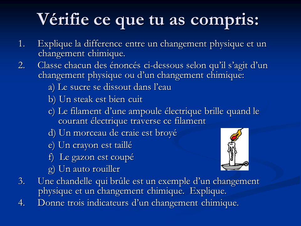 Vérifie ce que tu as compris: 1. Explique la difference entre un changement physique et un changement chimique. 2. Classe chacun des énoncés ci-dessou