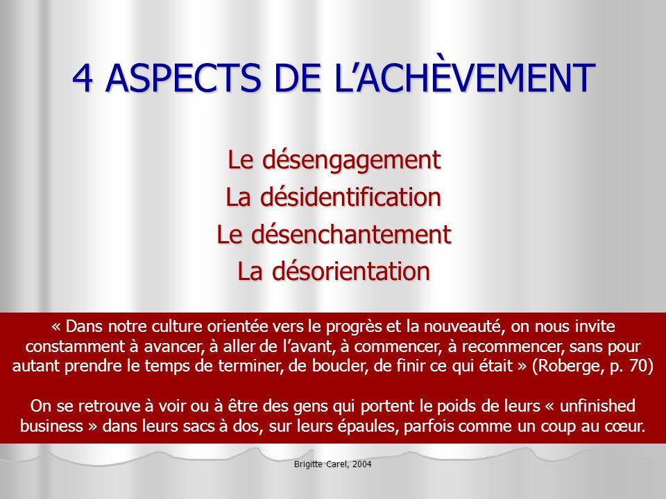 Brigitte Carel, 2004 4 ASPECTS DE LACHÈVEMENT Le désengagement La désidentification Le désenchantement La désorientation « Dans notre culture orientée