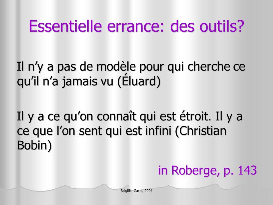 Brigitte Carel, 2004 Essentielle errance: des outils? Il ny a pas de modèle pour qui cherche ce quil na jamais vu (Éluard) Il y a ce quon connaît qui