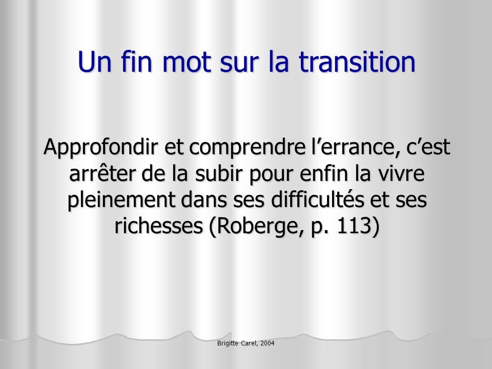 Brigitte Carel, 2004 Un fin mot sur la transition Approfondir et comprendre lerrance, cest arrêter de la subir pour enfin la vivre pleinement dans ses