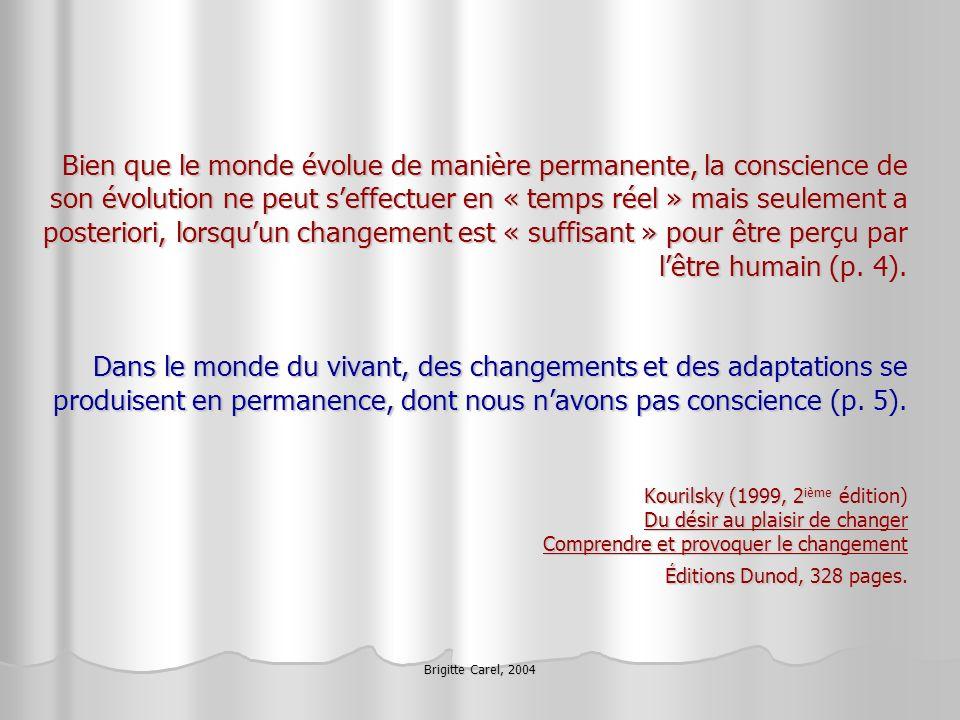 Brigitte Carel, 2004 Bien que le monde évolue de manière permanente, la conscience de son évolution ne peut seffectuer en « temps réel » mais seulemen