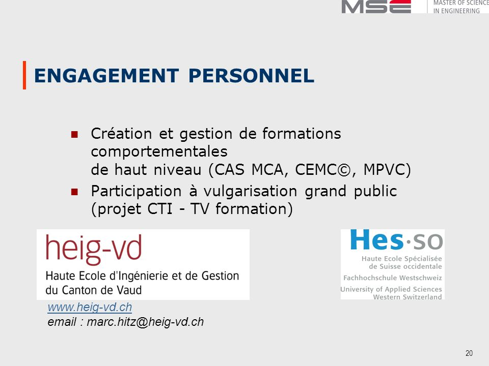 20 ENGAGEMENT PERSONNEL Création et gestion de formations comportementales de haut niveau (CAS MCA, CEMC©, MPVC) Participation à vulgarisation grand p
