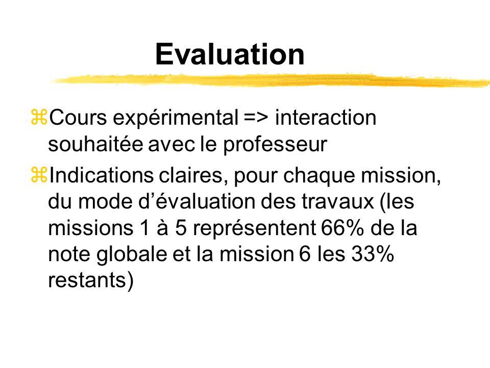 Evaluation zCours expérimental => interaction souhaitée avec le professeur zIndications claires, pour chaque mission, du mode dévaluation des travaux