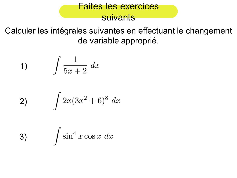 Faites les exercices suivants Calculer les intégrales suivantes en effectuant le changement de variable approprié. 1)2)3)