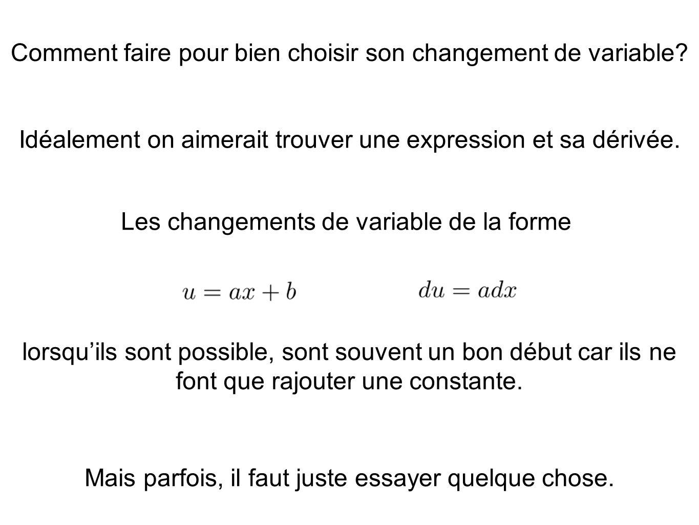 Comment faire pour bien choisir son changement de variable? Idéalement on aimerait trouver une expression et sa dérivée. Mais parfois, il faut juste e