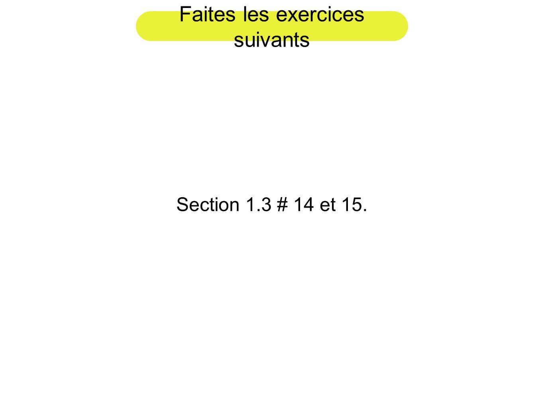 Faites les exercices suivants Section 1.3 # 14 et 15.