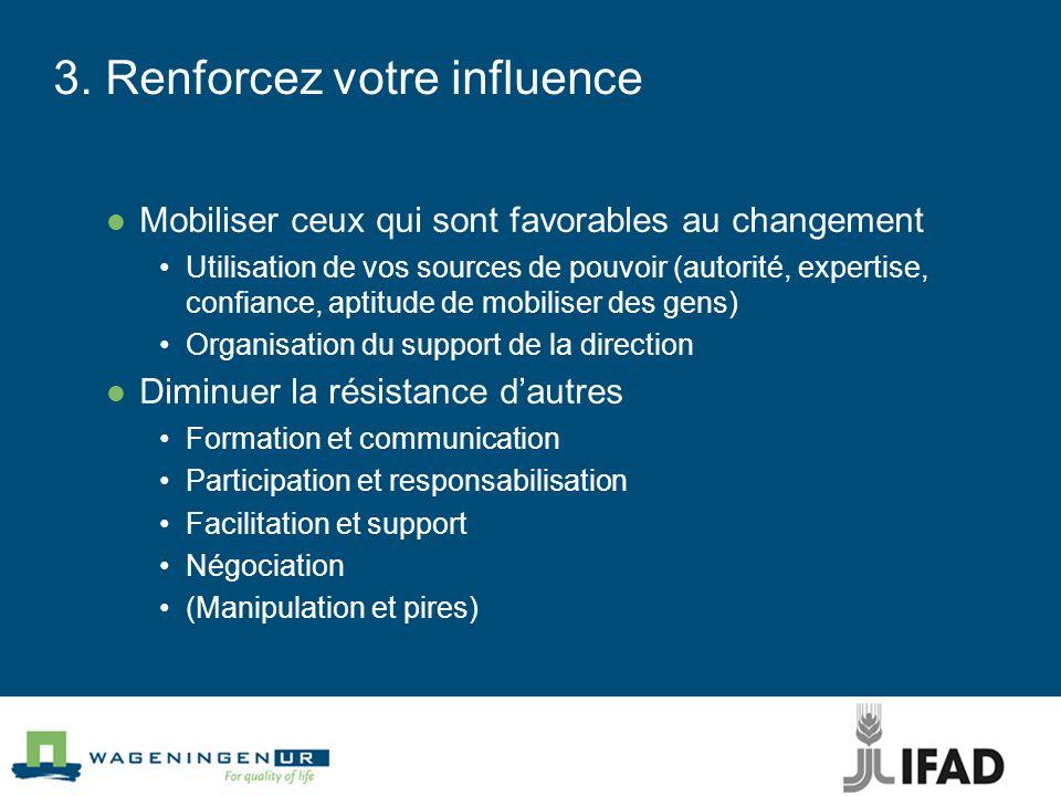 3. Renforcez votre influence Mobiliser ceux qui sont favorables au changement Utilisation de vos sources de pouvoir (autorité, expertise, confiance, a