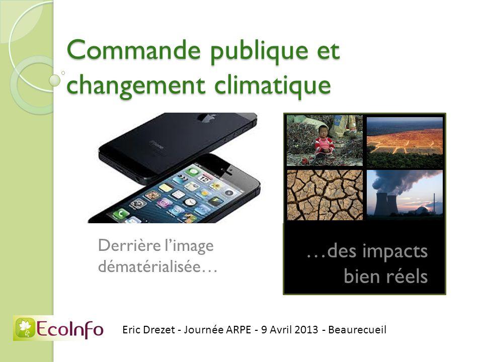 Commande publique et changement climatique Derrière limage dématérialisée… Eric Drezet - Journée ARPE - 9 Avril 2013 - Beaurecueil …des impacts bien r