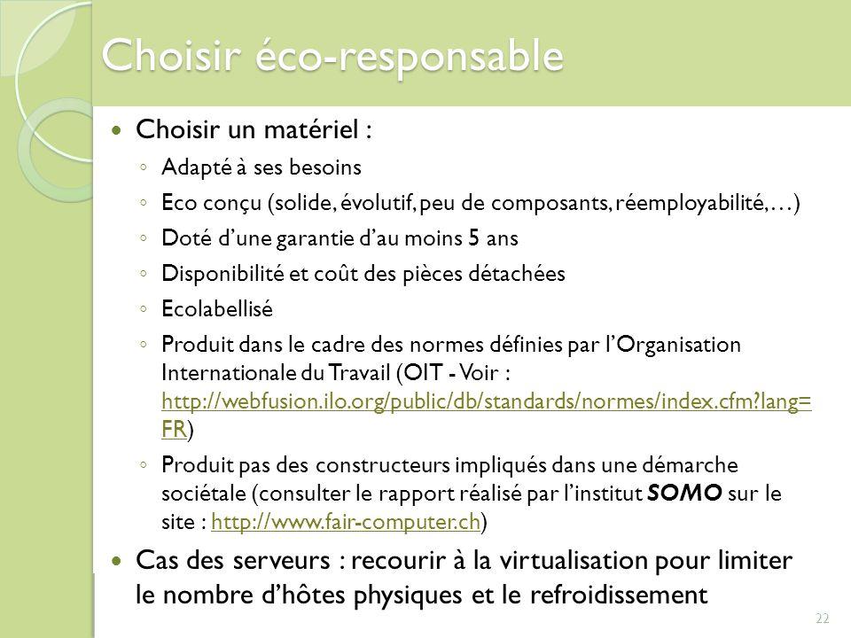 22 Choisir éco-responsable Choisir un matériel : Adapté à ses besoins Eco conçu (solide, évolutif, peu de composants, réemployabilité,…) Doté dune gar