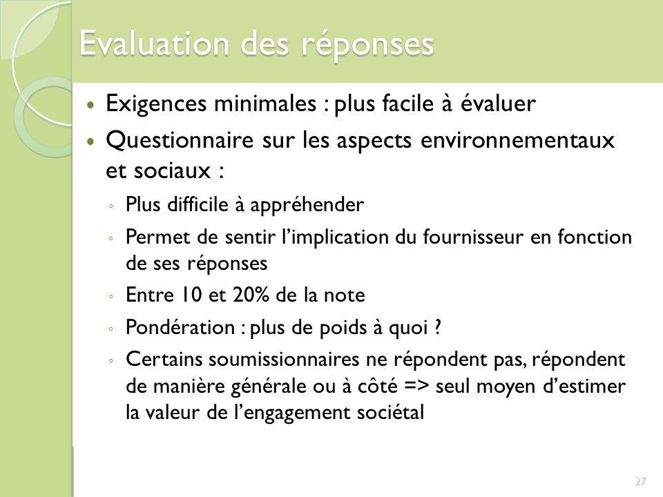 27 Evaluation des réponses Exigences minimales : plus facile à évaluer Questionnaire sur les aspects environnementaux et sociaux : Plus difficile à ap