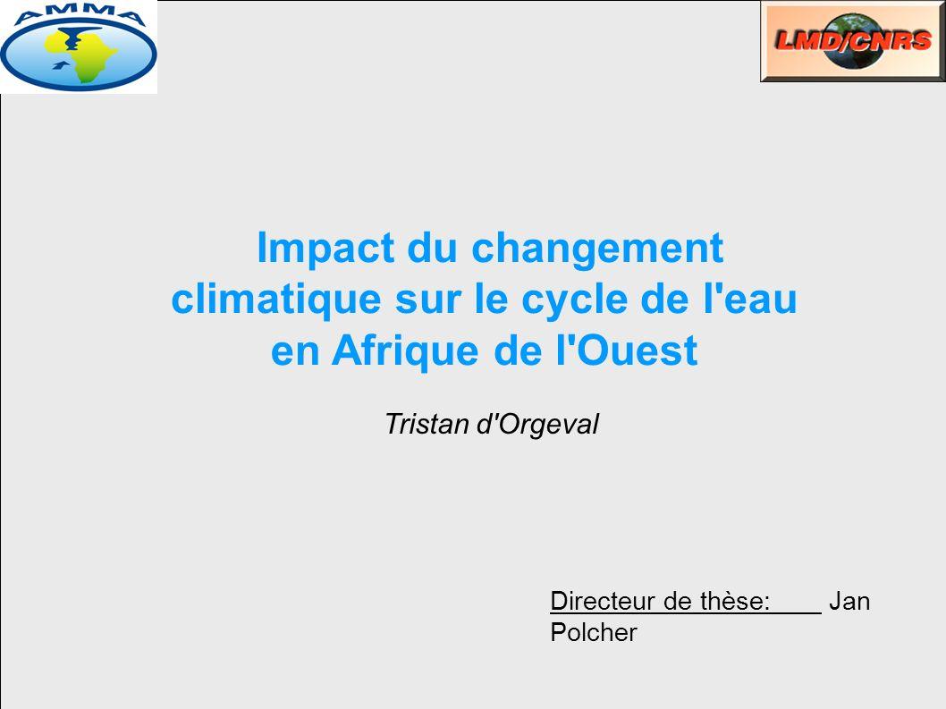 Impact du changement climatique sur le cycle de l eau en Afrique de l Ouest Directeur de thèse: Jan Polcher Tristan d Orgeval