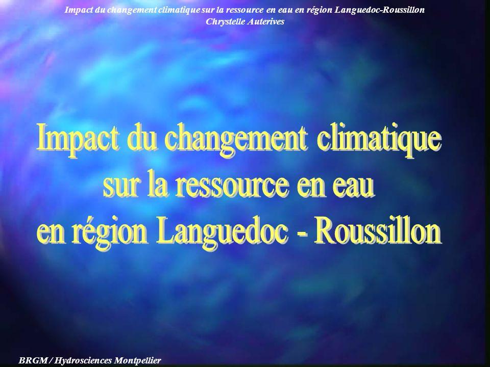 Impact du changement climatique sur la ressource en eau en région Languedoc-Roussillon Chrystelle Auterives BRGM / Hydrosciences Montpellier