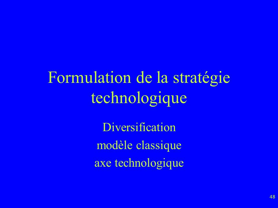 48 Formulation de la stratégie technologique Diversification modèle classique axe technologique